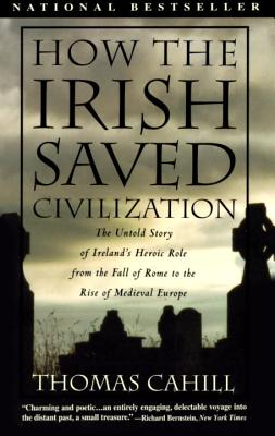 How the Irish Saved Civilization By Cahill, Thomas