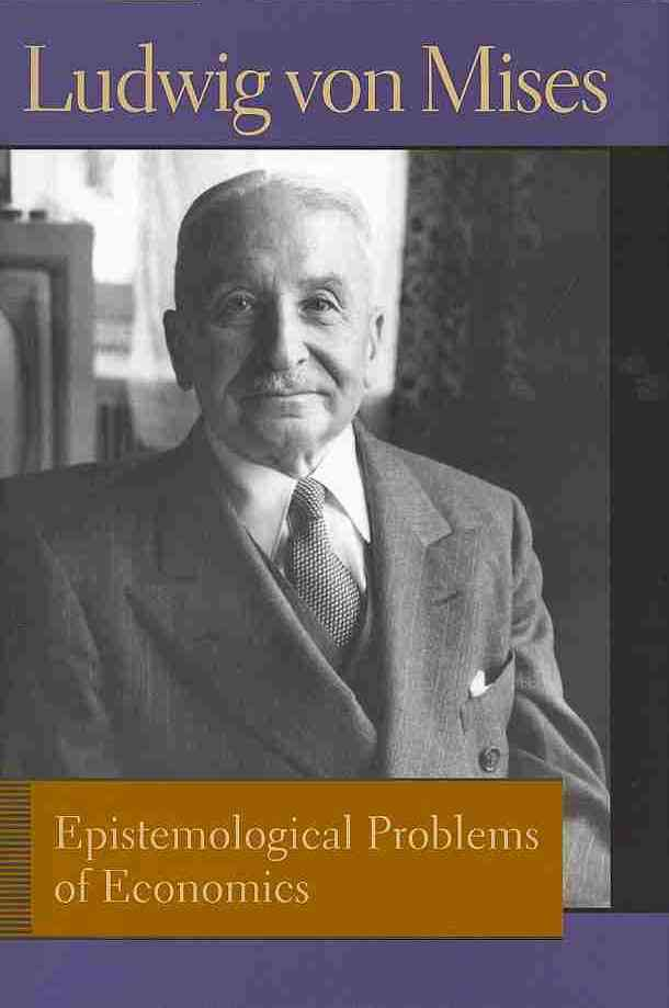 Epistemological Problems of Economics By Mises, Ludwig Von/ Reisman, George (TRN)