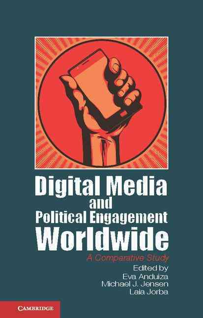 Digital Media and Political Engagement Worldwide By Anduiza, Eva (EDT)/ Jensen, Michael James (EDT)/ Jorba, Laia (EDT)